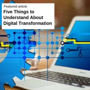 Five Things to Understand About Digital Transformation