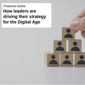 How leaders are driving their strategy for the Digital Age